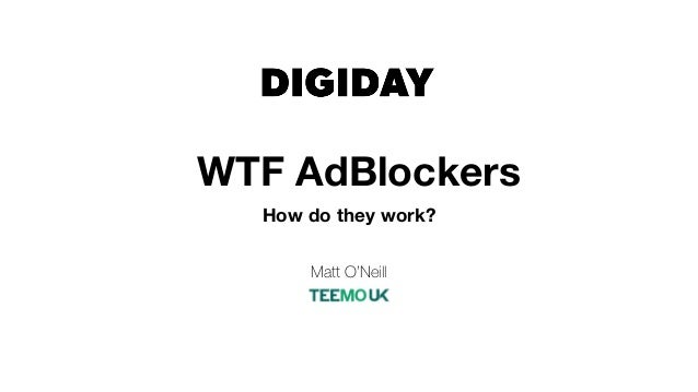 WTF AdBlockers How do they work? Matt O'Neill
