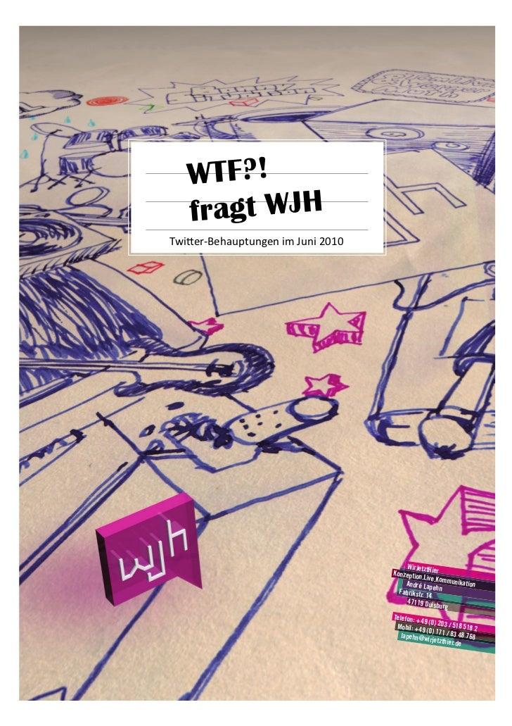 WTF?!    fragt WJHTwi$er-‐Behauptungen im Juni 2010                                                        WirJet...