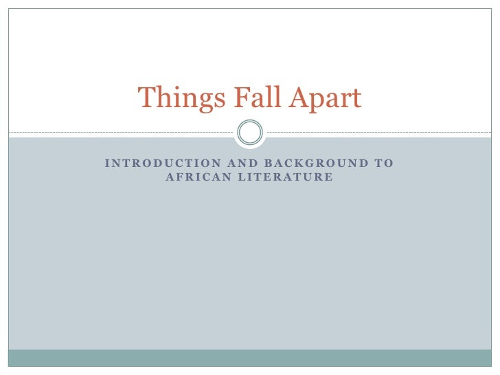 Things Fall ApartINTRODUCTION AND BACKGROUND TO      AFRICAN LITERATURE