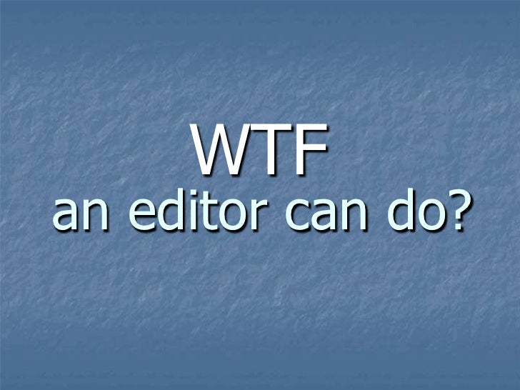 WTF an editor can do?