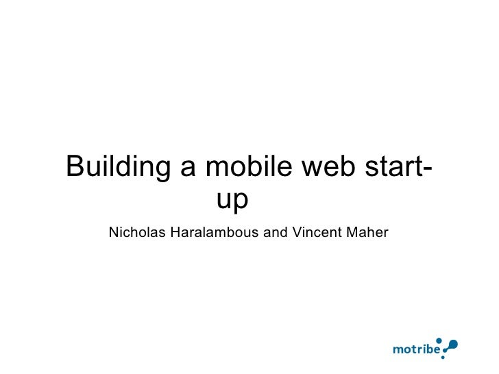 Building a mobile web start-up  Nicholas Haralambous and Vincent Maher