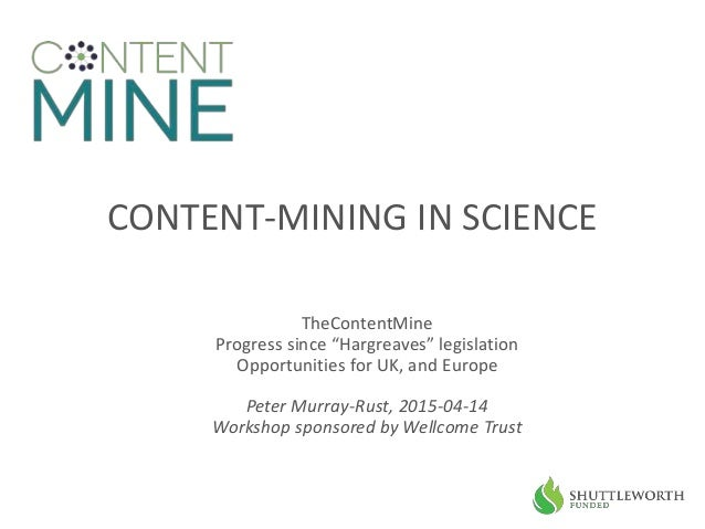 """CONTENT-MINING IN SCIENCE TheContentMine Progress since """"Hargreaves"""" legislation Opportunities for UK, and Europe Peter Mu..."""