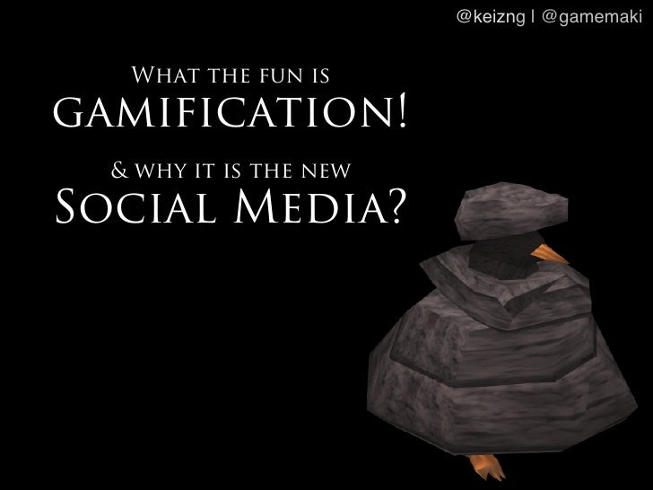 @keizng | @gamemaki!   What the fun isgamification!  & why it is the newSocial Media?