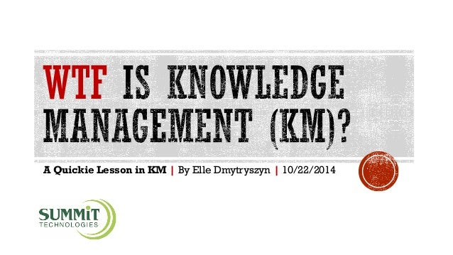 WTF A Quickie Lesson in KM | By Elle Dmytryszyn | 10/22/2014