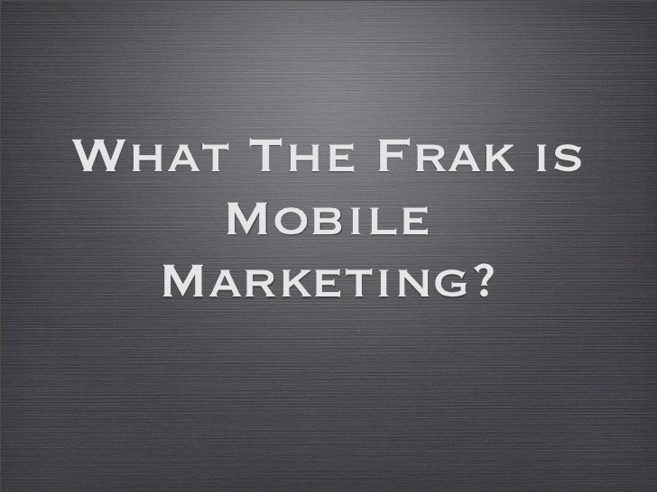What The Frak is     Mobile   Marketing?