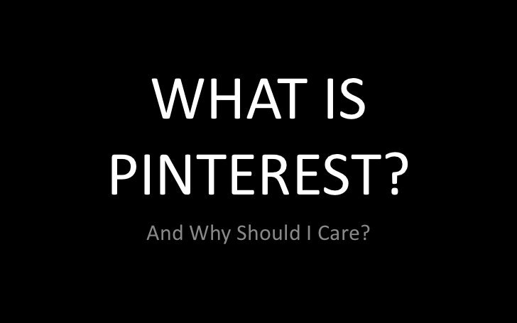 WHAT ISPINTEREST? And Why Should I Care?