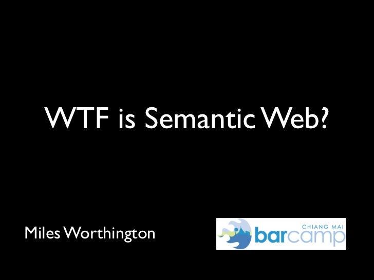 WTF is Semantic Web?Miles Worthington