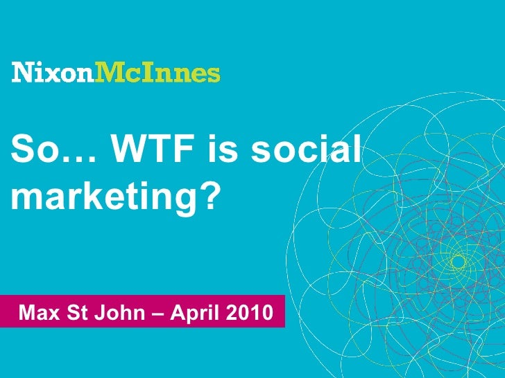So… WTF is socialmarketing?Max St John – April 2010