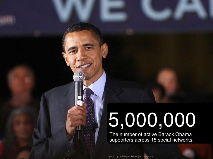5,000,000 The number of active Barack Obama supporters across 15 social networks.   photo by jmtimages (better!) on flickr...