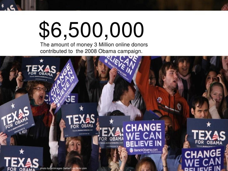 $6,500,000 The amount of money 3 Million online donors contributed to the 2008 Obama campaign.     photo by jmtimages (bet...