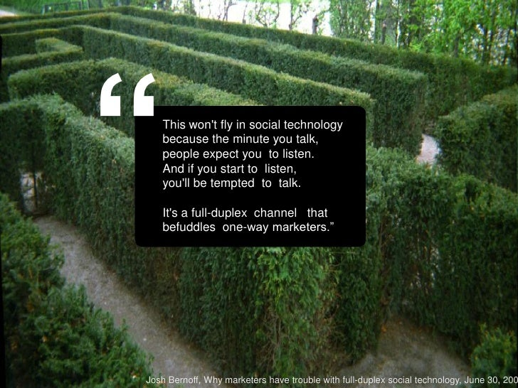 """""""  This won't fly in social technology    because the minute you talk,    people expect you to listen.    And if you start..."""
