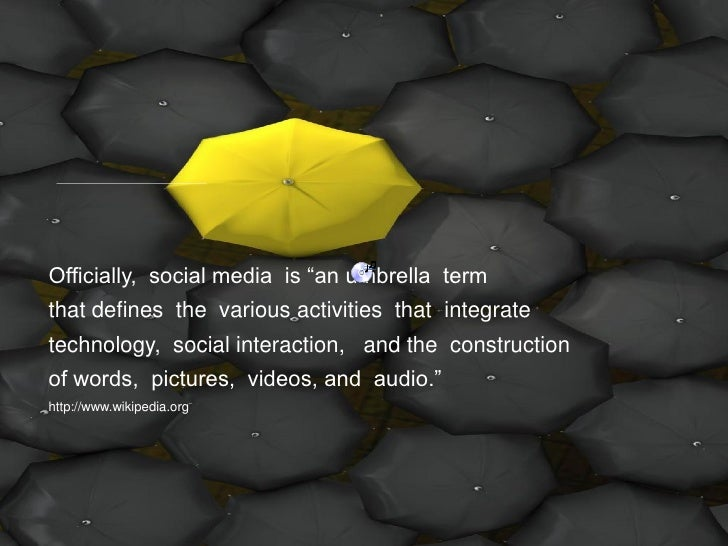 """Officially, social media is """"an umbrella term that defines the various activities that integrate technology, social intera..."""