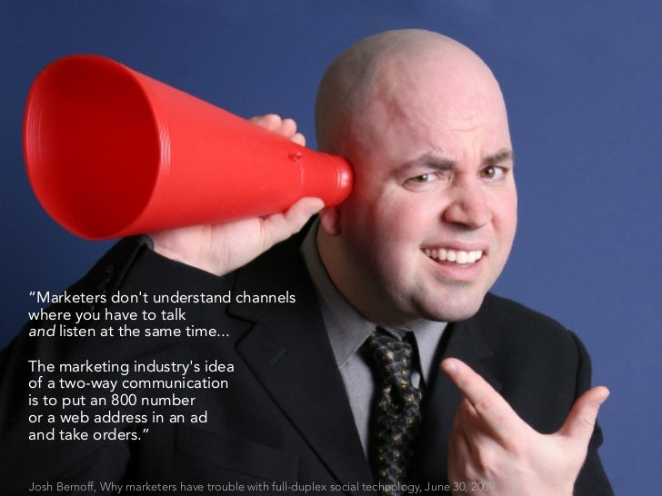 """""""Marketers don't understand channels where you have to talk and listen at the same time...  The marketing industry's idea ..."""