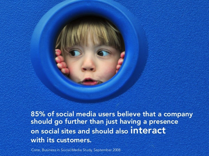 85% of social media users believe that a company should go further than just having a presence on social sites and should ...