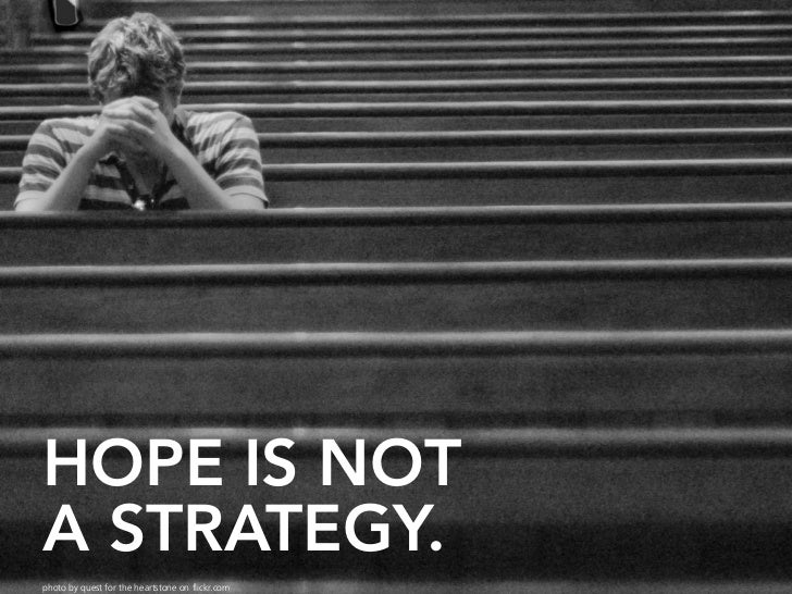 HOPE IS NOT A STRATEGY. photo by quest for the heartstone on flickr.com