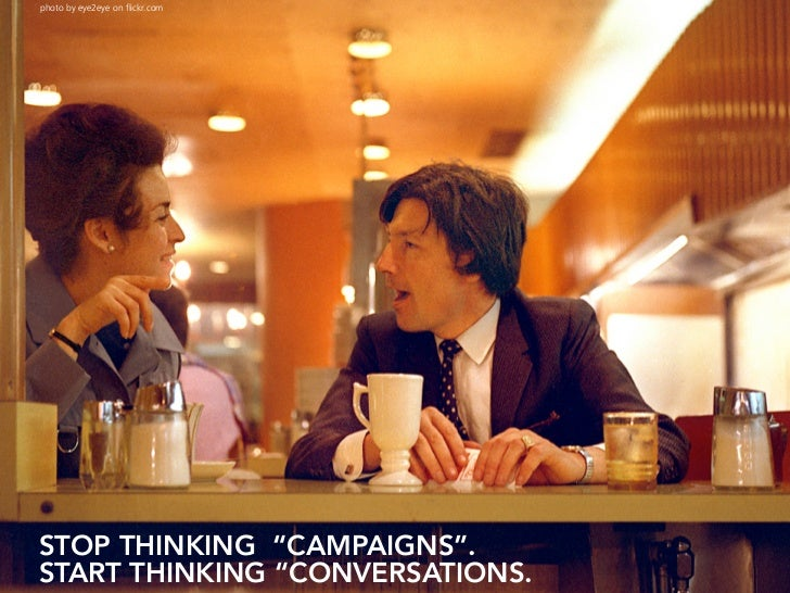 """photo by eye2eye on flickr.com     STOP THINKING """"CAMPAIGNS"""". START THINKING """"CONVERSATIONS."""