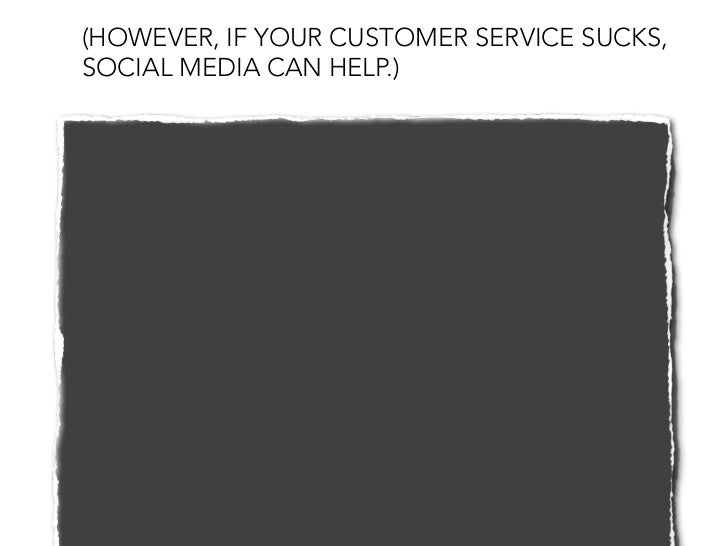 (HOWEVER, IF YOUR CUSTOMER SERVICE SUCKS, SOCIAL MEDIA CAN HELP.)