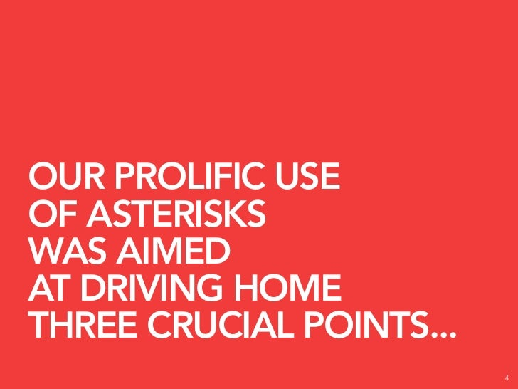 OUR PROLIFIC USE OF ASTERISKS WAS AIMED AT DRIVING HOME THREE CRUCIAL POINTS...                           4