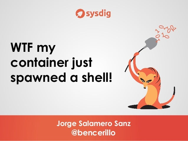 Jorge Salamero Sanz @bencerillo WTF my container just spawned a shell!