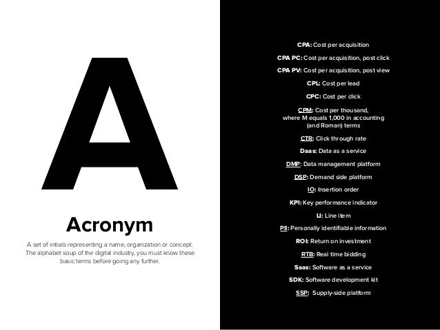 3  AAcronym  A set of initials representing a name, organization or concept.  The alphabet soup of the digital industry, y...