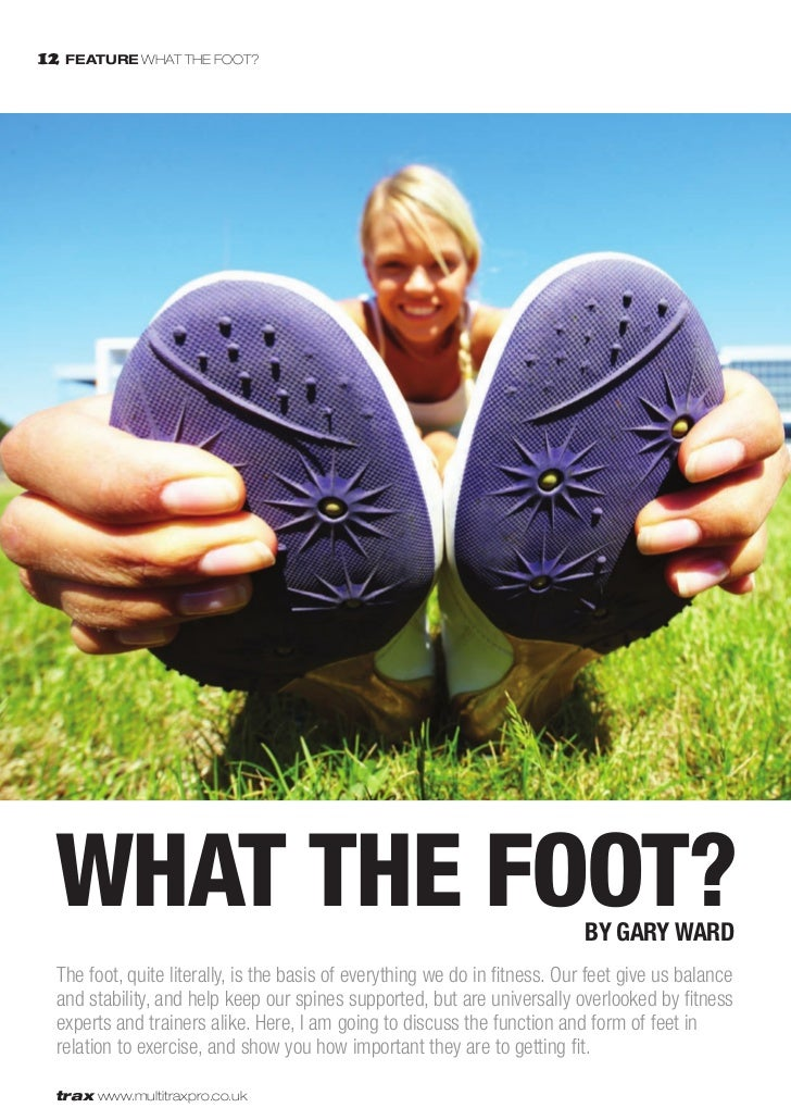 12 FEATURE WHAT THE FOOT?  WHAT THE FOOT?                                                            by Gary Ward  The foo...