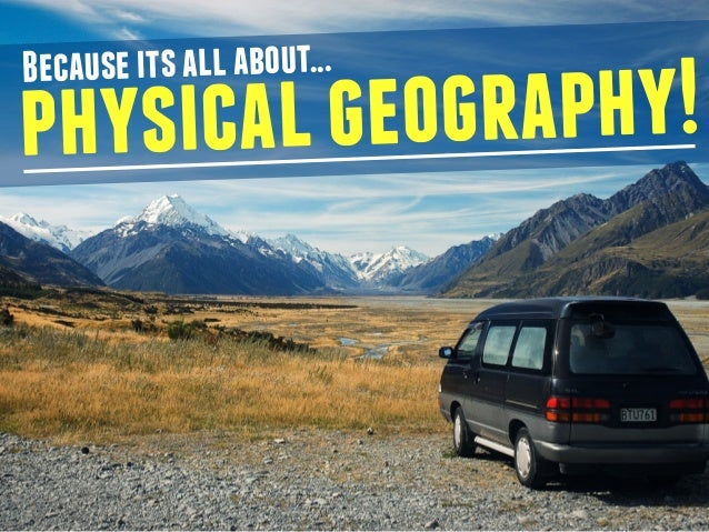 Because its all about...  physical geography!