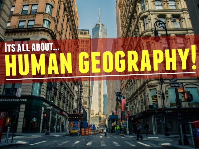 human geography!Its all about...
