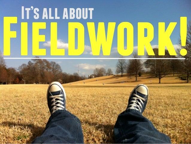 It's all about Fieldwork!