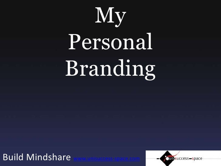 My Personal Branding<br />Build Mindshare www.unisuccess-space.com<br />