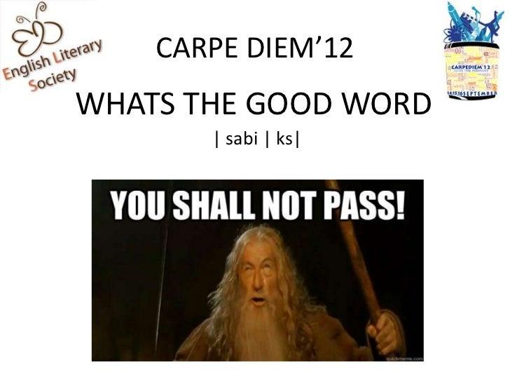 CARPE DIEM'12WHATS THE GOOD WORD       | sabi | ks|