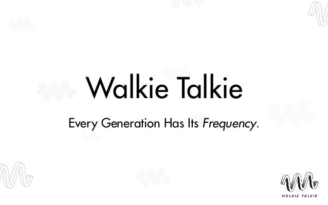 Walkie Talkie  !  Every Generation Has Its Frequency.