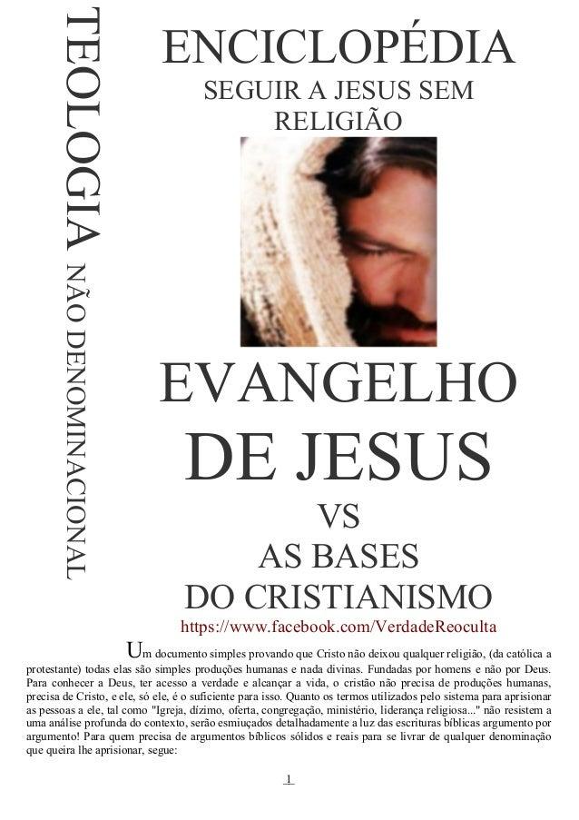   ENCICLOPÉDIA SEGUIR A JESUS SEM RELIGIÃO EVANGELHO DE JESUS VS AS BASES DO CRISTIANISMO https://www.facebook.com/Ve...