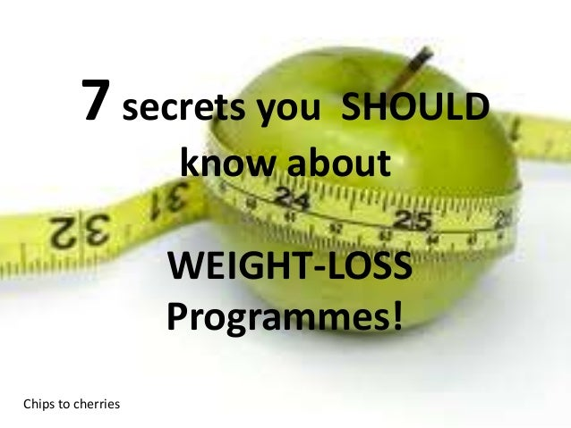 7 secrets you SHOULDknow aboutWEIGHT-LOSSProgrammes!Chips to cherries