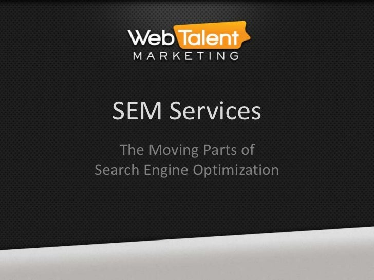 SEM Services   The Moving Parts ofSearch Engine Optimization