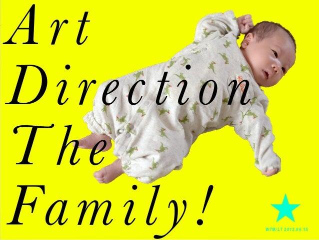 Art Direction T he Fa m i l y !  CAREER DESIGN  ★ W T M / LT 2 0 1 3 . 0 6 . 1 5
