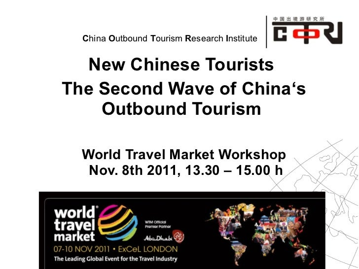 New Chinese Tourists  The Second Wave of China's Outbound Tourism  World Travel Market Workshop  Nov. 8th 2011, 13.30 – 15...