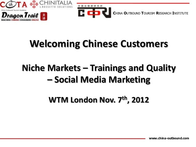 CHINA OUTBOUND TOURISM RESEARCH INSTITUTE Welcoming Chinese CustomersNiche Markets – Trainings and Quality      – Social M...
