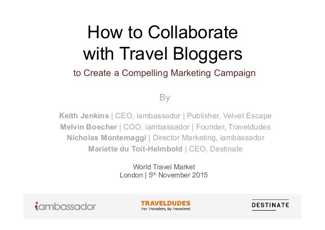 How to Collaborate with Travel Bloggers to Create a Compelling Marketing Campaign By World Travel Market London   5th Nove...