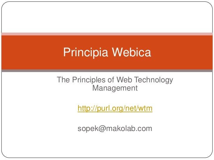 The Principles of Web TechnologyManagement<br />http://purl.org/net/wtm<br />sopek@makolab.com<br />Principia Webica<br />
