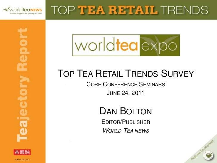 Top Tea Retail Trends Survey<br />Core Conference Seminars<br />June 24, 2011 <br />Dan Bolton<br />Editor/Publisher<br />...