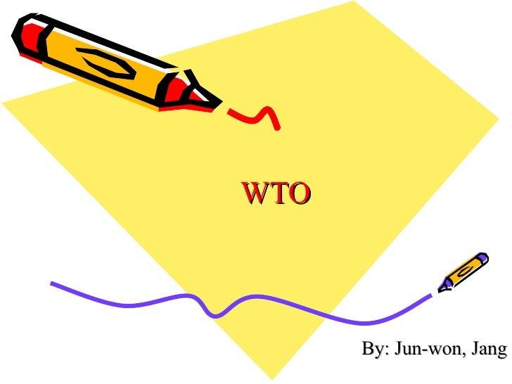 WTO By: Jun-won, Jang