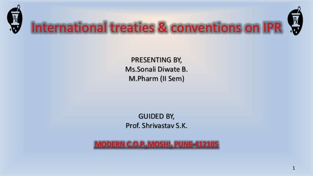 International treaties & conventions on IPR PRESENTING BY, Ms.Sonali Diwate B. M.Pharm (II Sem) GUIDED BY, Prof. Shrivasta...