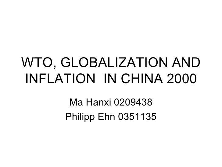 WTO, GLOBALIZATION AND INFLATION  IN CHINA 2000 Ma Hanxi 0209438 Philipp Ehn 0351135