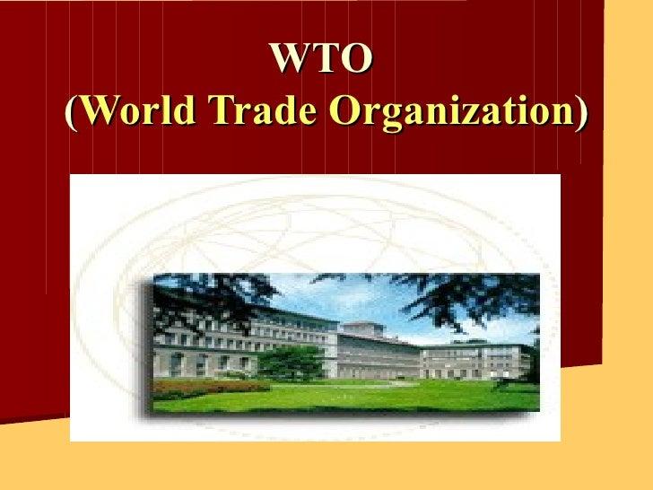WTO  ( World Trade Organization )