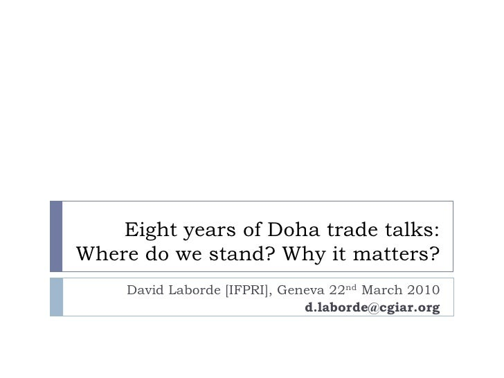 Eight years of Doha trade talks: Where do we stand? Why it matters?      David Laborde [IFPRI], Geneva 22nd March 2010    ...