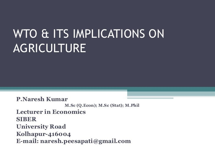 WTO & ITS IMPLICATIONS ON AGRICULTURE P.Naresh Kumar M.Sc (Q.Econ); M.Sc (Stat); M.Phil Lecturer in Economics SIBER Univer...