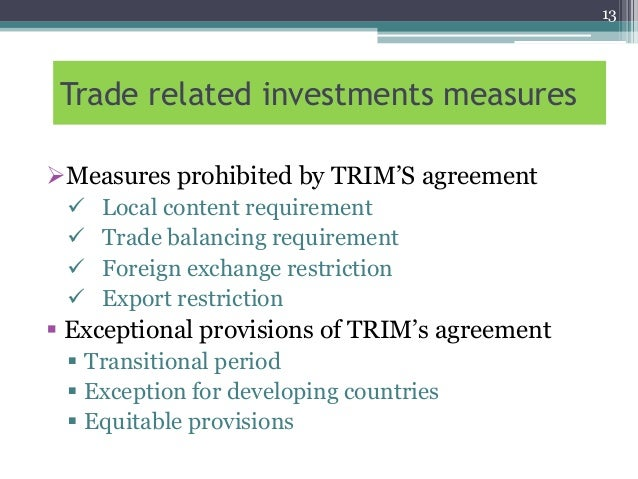 the trade related investment measures agreement trims essay Prc noncompliance in the wto areas of trips and trims  inadequate ip  enforcement in the prc court system, and the summary of enforcement  china  was one of the 23 original signatories of the general agreement on tariffs and   intimidation and retribution pertaining to trade related investment measures are.