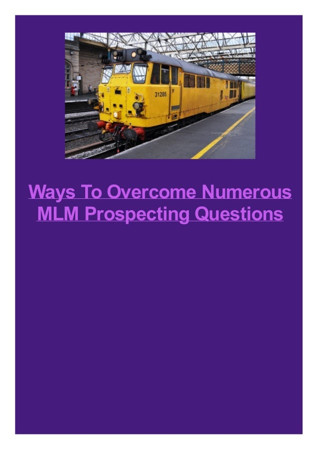 Ways To Overcome Numerous MLM Prospecting Questions