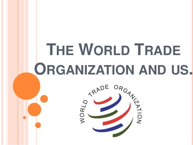 THE WORLD TRADEORGANIZATION AND US.