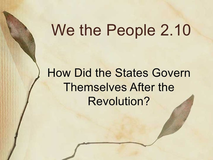 We the People 2.10 How Did the States Govern Themselves After the Revolution?